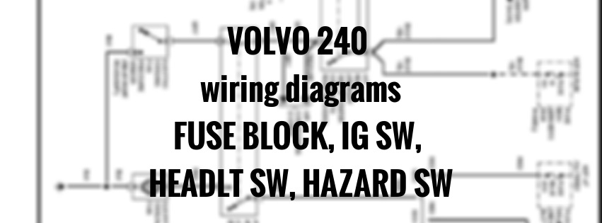 volvo 240  1991  - wiring diagrams - fuse block  ign sw  headlt sw  hazard sw  grid 12