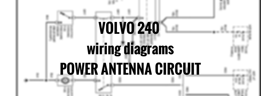 volvo 240  1991 - 1993  - wiring diagrams - power antenna circuit